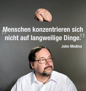 Zitat von John Medina: Menschen konzentrieren sich nicht auf langweilige Dinge.